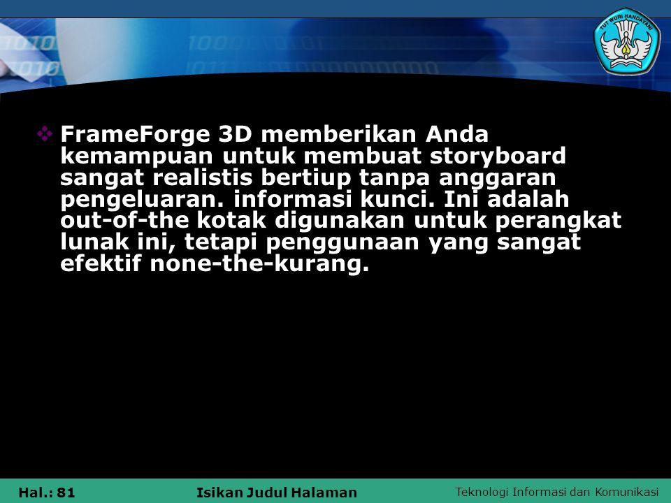 Teknologi Informasi dan Komunikasi Hal.: 81Isikan Judul Halaman  FrameForge 3D memberikan Anda kemampuan untuk membuat storyboard sangat realistis be