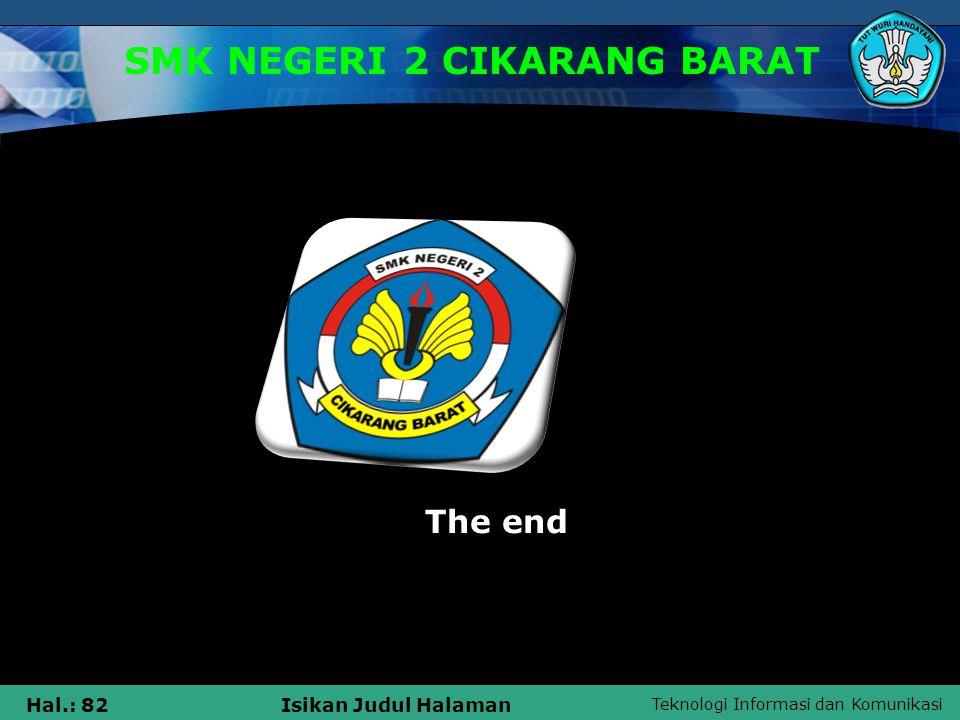 Teknologi Informasi dan Komunikasi Hal.: 82Isikan Judul Halaman SMK NEGERI 2 CIKARANG BARAT The end