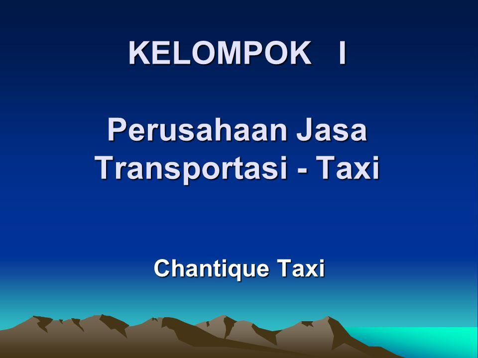 KELOMPOK I Perusahaan Jasa Transportasi - Taxi Chantique Taxi