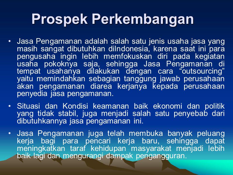 Prospek Perkembangan Jasa Pengamanan adalah salah satu jenis usaha jasa yang masih sangat dibutuhkan diIndonesia, karena saat ini para pengusaha ingin