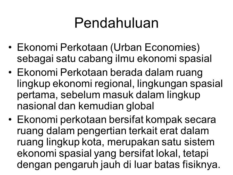 Ekonomi Perkotaan Ekonomi Perkotaan, dilihat dari sudut spasial, mengalami konsentrasi kegiatan ekonomi dan penduduk disertai konsekwensi interaksinya Kota penuhi sifat mengelompok manusia Peran tinggi dari industri dan services dalam ekonomi nasional dari smua kota (lebih dari 70 persen: lokasi utama daerah perkotaan) Tren peningkatan porsi penduduk dalam kota (Indonesia ∞ 45 %, negara industri: > 70 %) Pusat pemerintahan dan perdagangan (lama) Intensitas penduduk dan kegiatan kota tertinggi