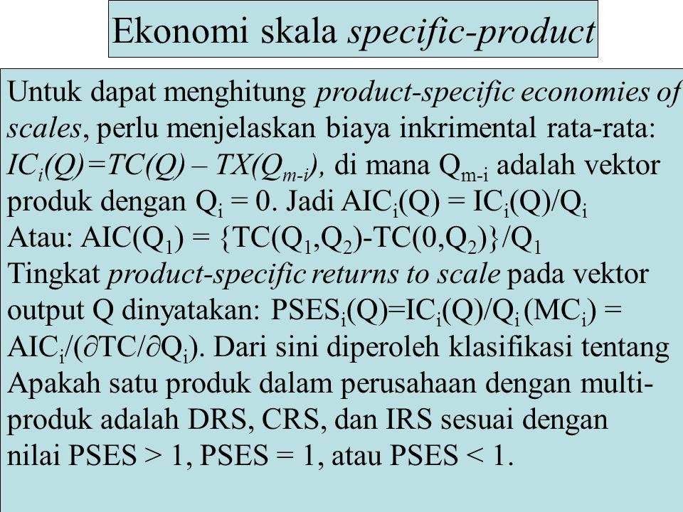 Ekonomi skala specific-product Untuk dapat menghitung product-specific economies of scales, perlu menjelaskan biaya inkrimental rata-rata: IC i (Q)=TC