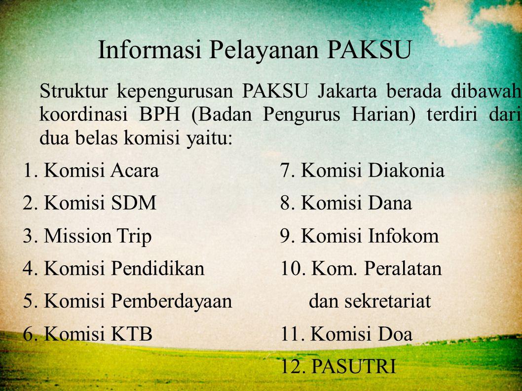 Informasi Pelayanan PAKSU Struktur kepengurusan PAKSU Jakarta berada dibawah koordinasi BPH (Badan Pengurus Harian) terdiri dari dua belas komisi yait