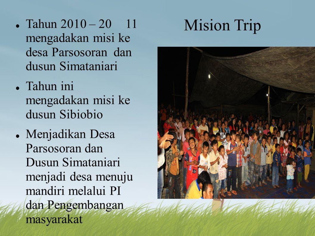 Mision Trip Tahun 2010 – 2011 mengadakan misi ke desa Parsosoran dan dusun Simataniari Tahun ini mengadakan misi ke dusun Sibiobio Menjadikan Desa Par