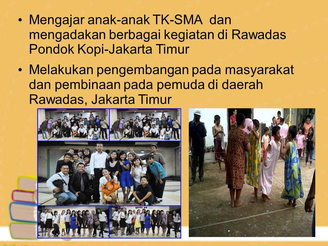 Mengajar anak-anak TK-SMA dan mengadakan berbagai kegiatan di Rawadas Pondok Kopi-Jakarta Timur Melakukan pengembangan pada masyarakat dan pembinaan p