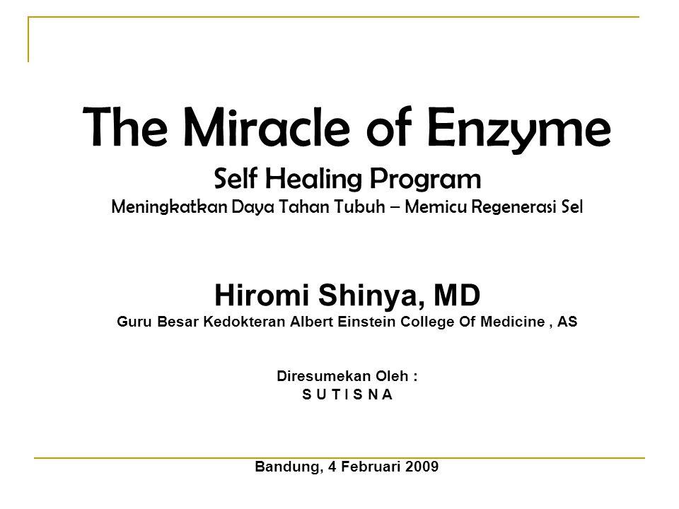 The Miracle of Enzyme Self Healing Program Meningkatkan Daya Tahan Tubuh – Memicu Regenerasi Sel Hiromi Shinya, MD Guru Besar Kedokteran Albert Einste