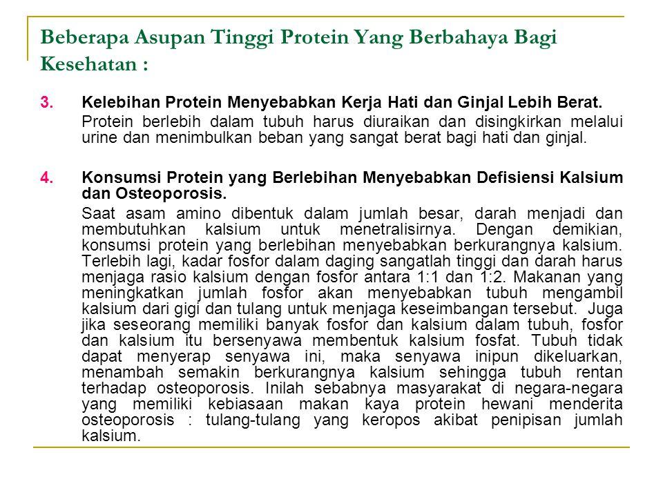 3.Kelebihan Protein Menyebabkan Kerja Hati dan Ginjal Lebih Berat. Protein berlebih dalam tubuh harus diuraikan dan disingkirkan melalui urine dan men