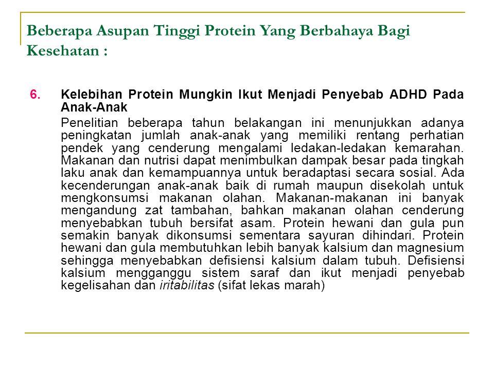 6.Kelebihan Protein Mungkin Ikut Menjadi Penyebab ADHD Pada Anak-Anak Penelitian beberapa tahun belakangan ini menunjukkan adanya peningkatan jumlah a