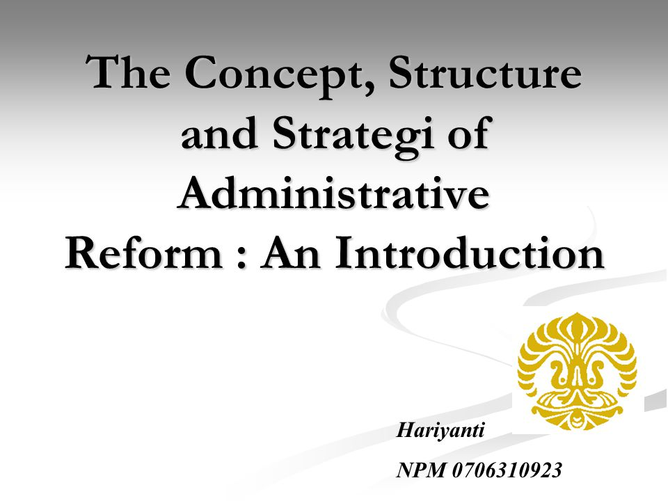 The Concept, Structure and Strategi of Administrative Reform : An Introduction Hariyanti NPM