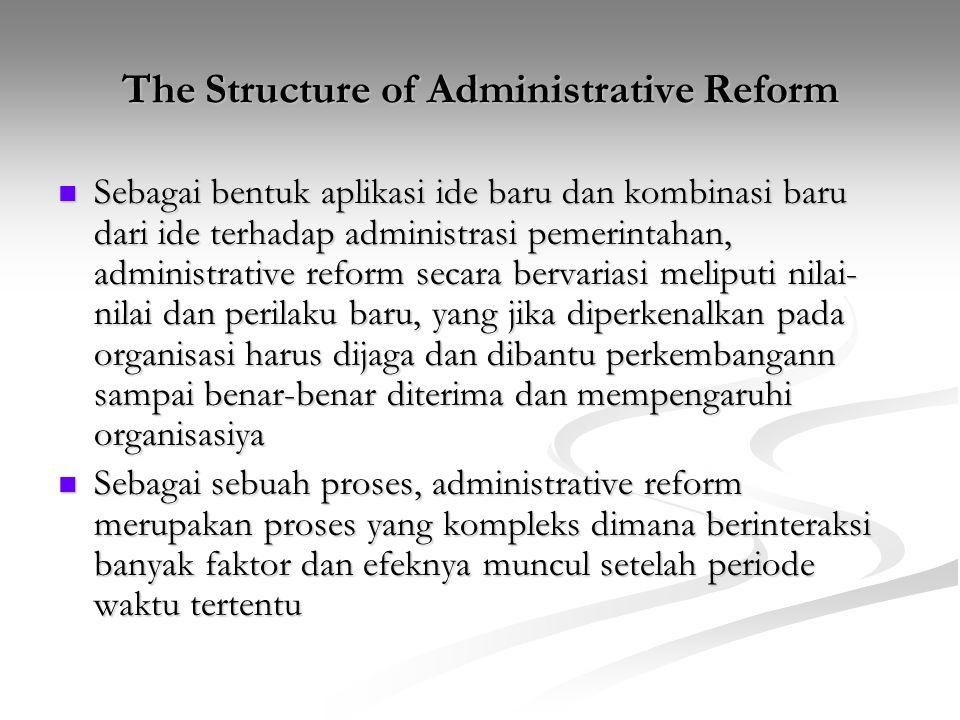 The Structure of Administrative Reform Sebagai bentuk aplikasi ide baru dan kombinasi baru dari ide terhadap administrasi pemerintahan, administrative