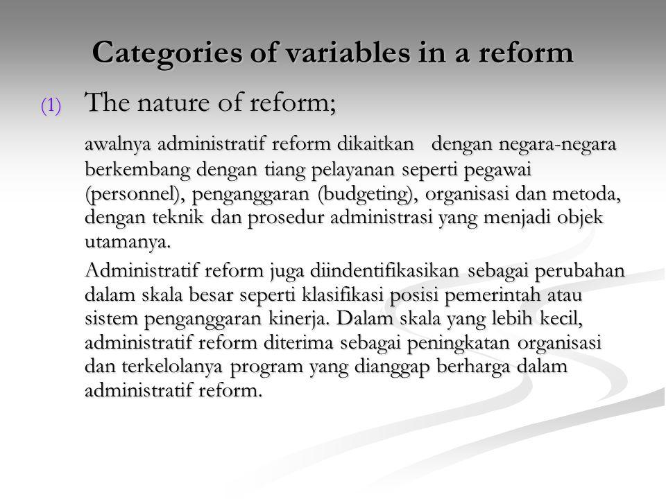 Categories of variables in a reform (1) The nature of reform; awalnya administratif reform dikaitkan dengan negara-negara berkembang dengan tiang pela