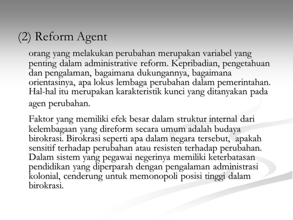 (2) Reform Agent orang yang melakukan perubahan merupakan variabel yang penting dalam administrative reform. Kepribadian, pengetahuan dan pengalaman,