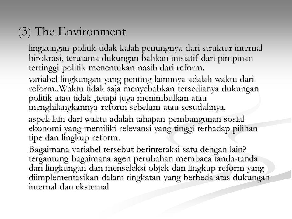 (3) The Environment lingkungan politik tidak kalah pentingnya dari struktur internal birokrasi, terutama dukungan bahkan inisiatif dari pimpinan terti