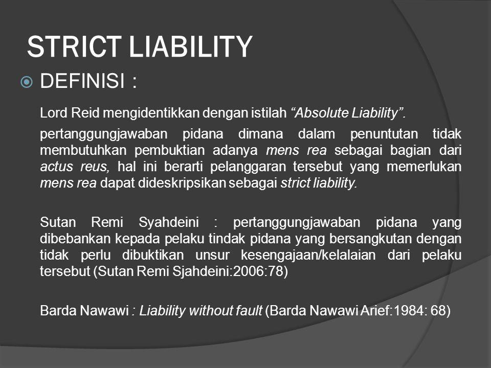 "STRICT LIABILITY  DEFINISI : Lord Reid mengidentikkan dengan istilah ""Absolute Liability"". pertanggungjawaban pidana dimana dalam penuntutan tidak me"