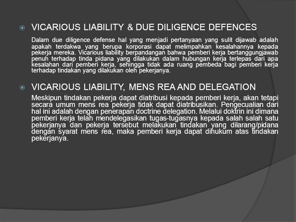  VICARIOUS LIABILITY & DUE DILIGENCE DEFENCES Dalam due diligence defense hal yang menjadi pertanyaan yang sulit dijawab adalah apakah terdakwa yang