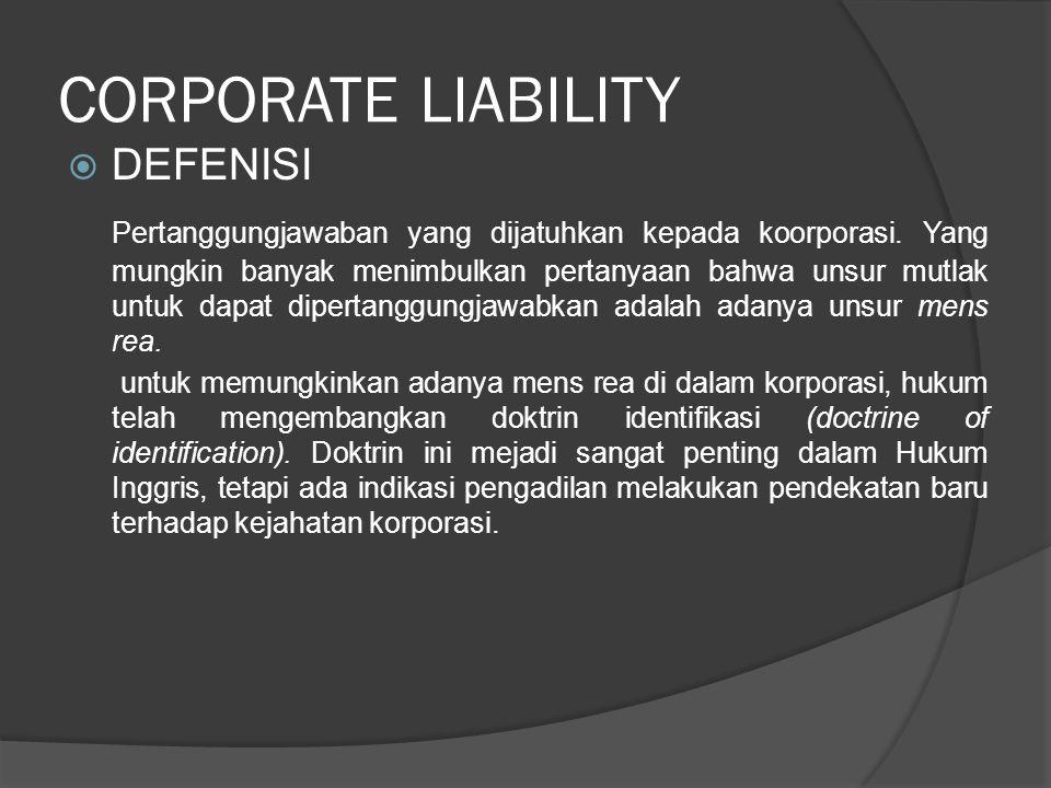 CORPORATE LIABILITY  DEFENISI Pertanggungjawaban yang dijatuhkan kepada koorporasi. Yang mungkin banyak menimbulkan pertanyaan bahwa unsur mutlak unt