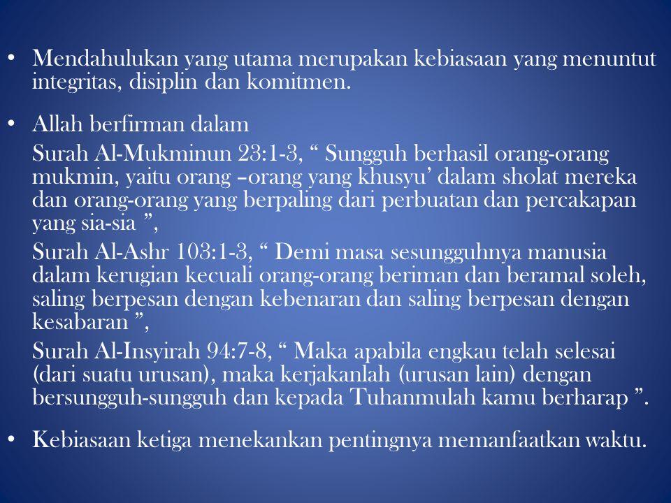 "Mendahulukan yang utama merupakan kebiasaan yang menuntut integritas, disiplin dan komitmen. Allah berfirman dalam Surah Al-Mukminun 23:1-3, "" Sungguh"