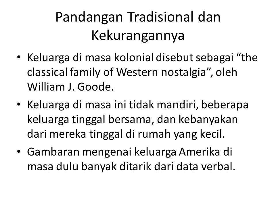 Pandangan Tradisional dan Kekurangannya Keluarga di masa kolonial disebut sebagai the classical family of Western nostalgia , oleh William J.