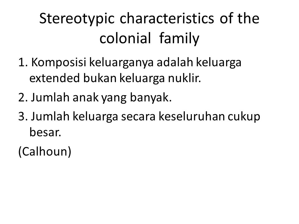 Stereotypic characteristics of the colonial family 1.
