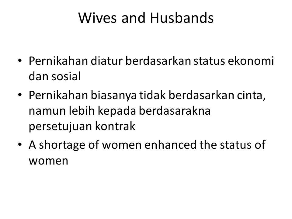 Wives and Husbands Pernikahan diatur berdasarkan status ekonomi dan sosial Pernikahan biasanya tidak berdasarkan cinta, namun lebih kepada berdasarakna persetujuan kontrak A shortage of women enhanced the status of women