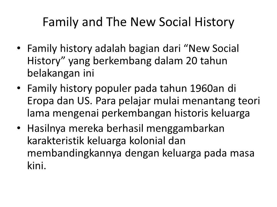 Family and The New Social History Family history adalah bagian dari New Social History yang berkembang dalam 20 tahun belakangan ini Family history populer pada tahun 1960an di Eropa dan US.