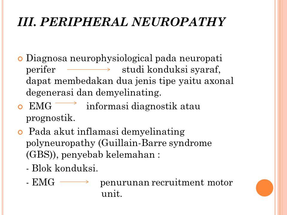 III. PERIPHERAL NEUROPATHY Diagnosa neurophysiological pada neuropati perifer studi konduksi syaraf, dapat membedakan dua jenis tipe yaitu axonal dege