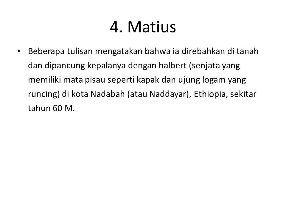 4. Matius Beberapa tulisan mengatakan bahwa ia direbahkan di tanah dan dipancung kepalanya dengan halbert (senjata yang memiliki mata pisau seperti ka