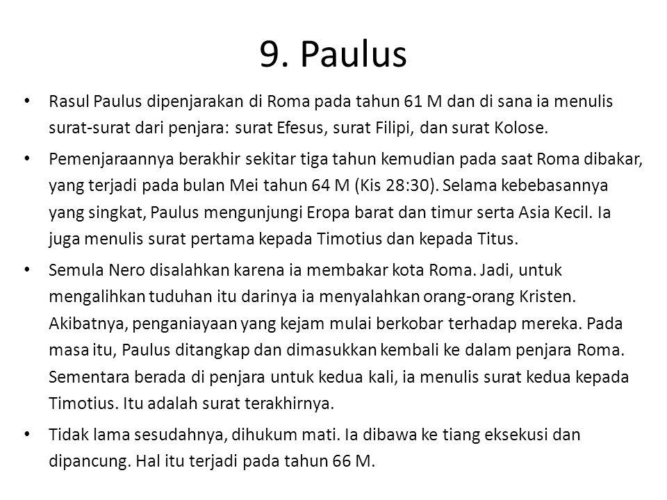 9. Paulus Rasul Paulus dipenjarakan di Roma pada tahun 61 M dan di sana ia menulis surat-surat dari penjara: surat Efesus, surat Filipi, dan surat Kol