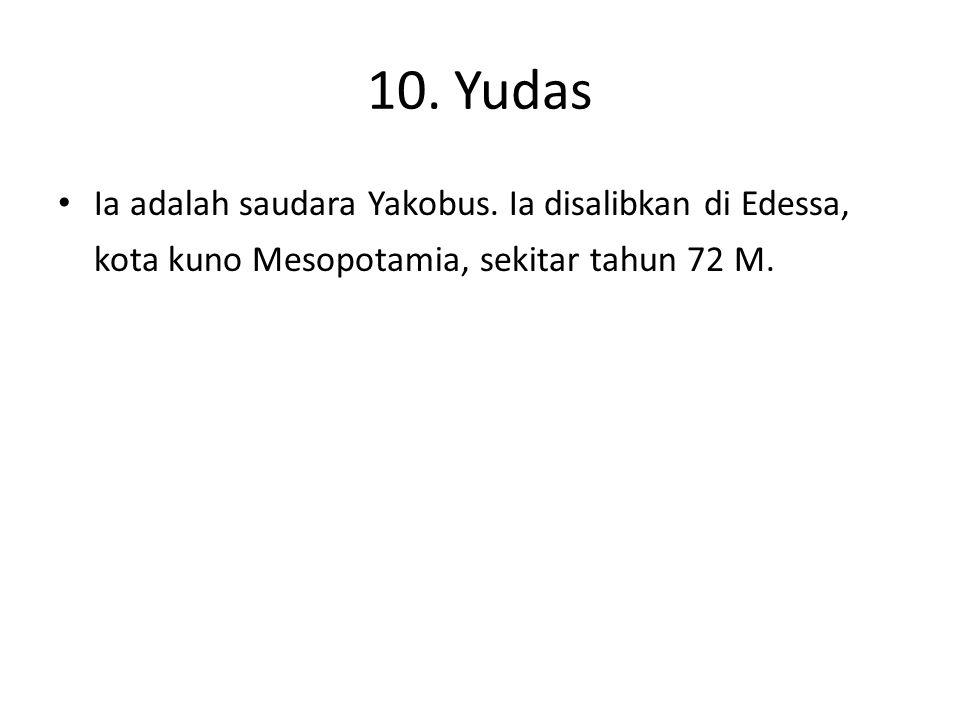 10. Yudas Ia adalah saudara Yakobus. Ia disalibkan di Edessa, kota kuno Mesopotamia, sekitar tahun 72 M.