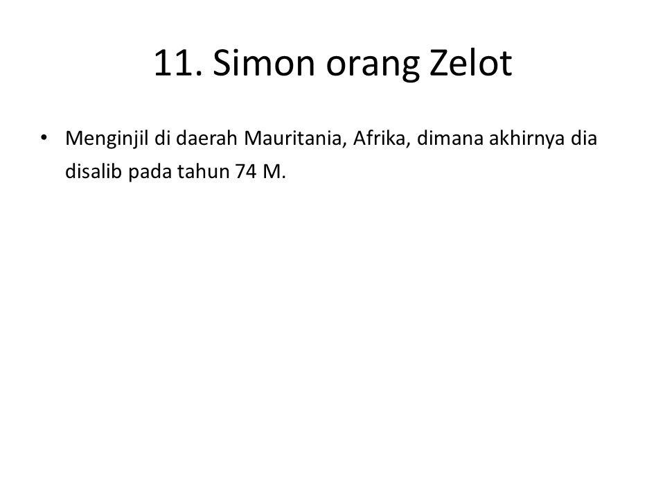 11. Simon orang Zelot Menginjil di daerah Mauritania, Afrika, dimana akhirnya dia disalib pada tahun 74 M.