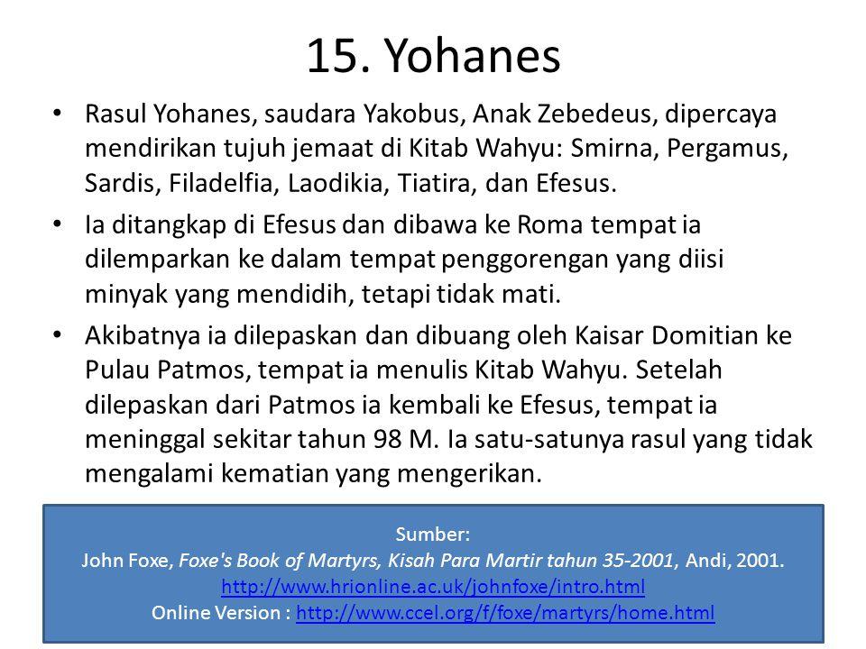 15. Yohanes Rasul Yohanes, saudara Yakobus, Anak Zebedeus, dipercaya mendirikan tujuh jemaat di Kitab Wahyu: Smirna, Pergamus, Sardis, Filadelfia, Lao