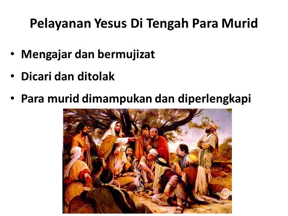 Pelayanan Yesus Di Tengah Para Murid Mengajar dan bermujizat Dicari dan ditolak Para murid dimampukan dan diperlengkapi