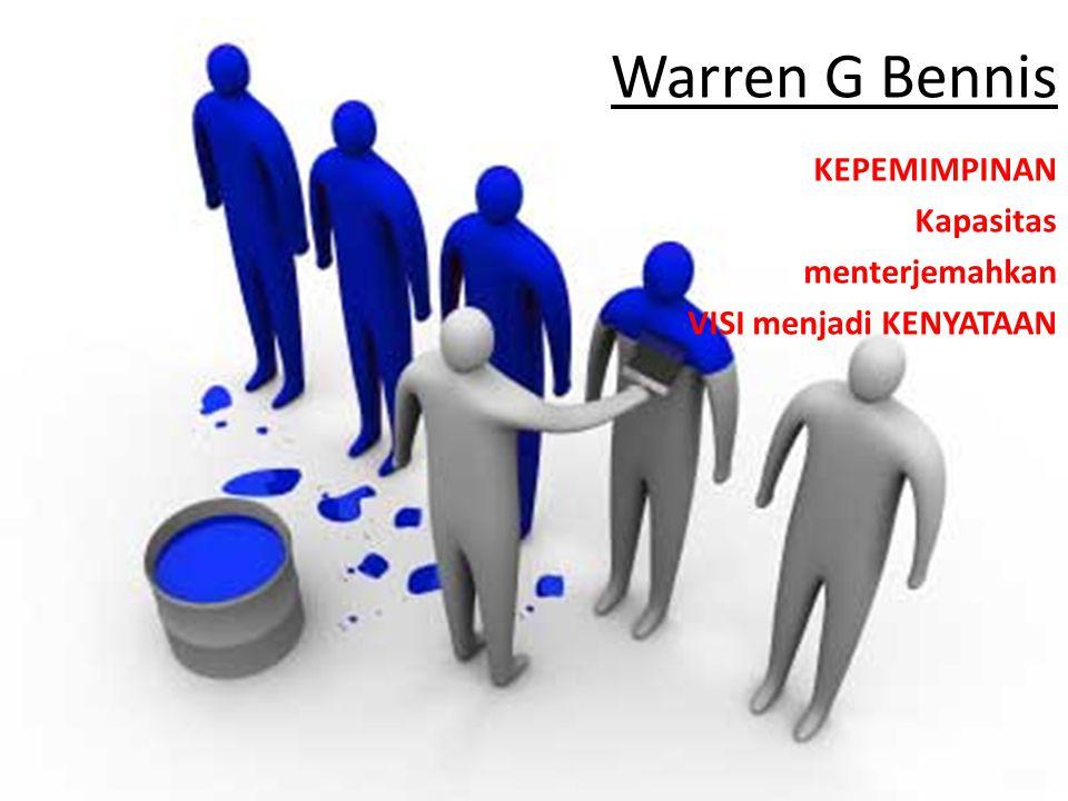Warren G Bennis KEPEMIMPINAN Kapasitas menterjemahkan VISI menjadi KENYATAAN
