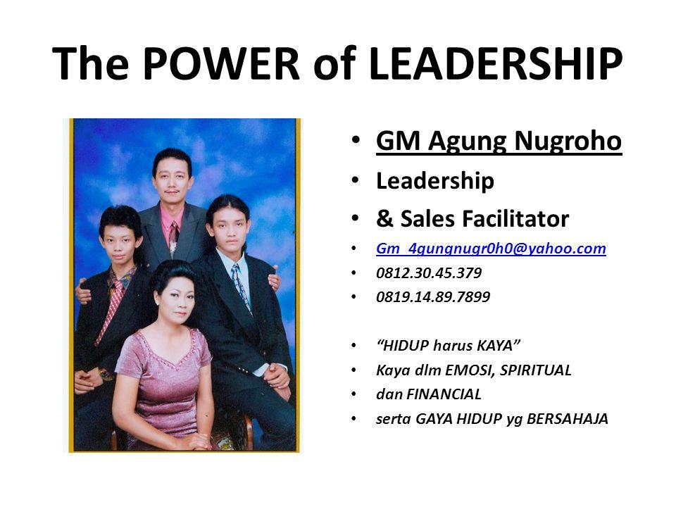 "The POWER of LEADERSHIP GM Agung Nugroho Leadership & Sales Facilitator Gm_4gungnugr0h0@yahoo.com 0812.30.45.379 0819.14.89.7899 ""HIDUP harus KAYA"" Ka"