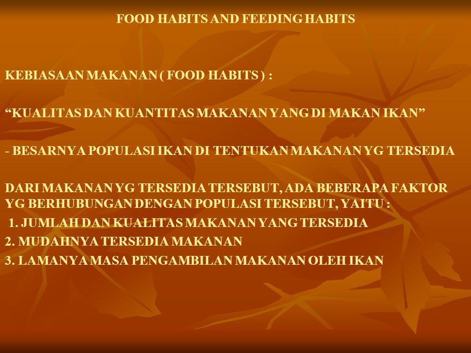 """FOOD HABITS AND FEEDING HABITS KEBIASAAN MAKANAN ( FOOD HABITS ) : """"KUALITAS DAN KUANTITAS MAKANAN YANG DI MAKAN IKAN"""" - BESARNYA POPULASI IKAN DI TEN"""