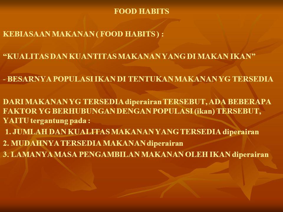 """FOOD HABITS KEBIASAAN MAKANAN ( FOOD HABITS ) : """"KUALITAS DAN KUANTITAS MAKANAN YANG DI MAKAN IKAN"""" - BESARNYA POPULASI IKAN DI TENTUKAN MAKANAN YG TE"""
