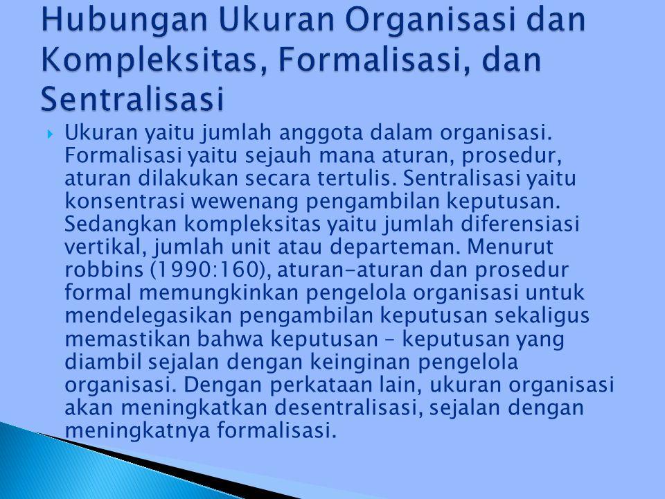  Ukuran yaitu jumlah anggota dalam organisasi. Formalisasi yaitu sejauh mana aturan, prosedur, aturan dilakukan secara tertulis. Sentralisasi yaitu k