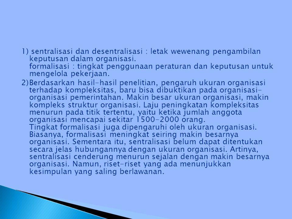 1) sentralisasi dan desentralisasi : letak wewenang pengambilan keputusan dalam organisasi.