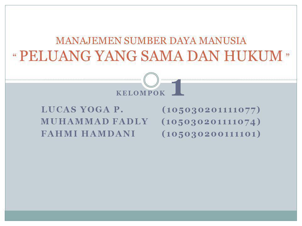 "KELOMPOK 1 LUCAS YOGA P.(105030201111077) MUHAMMAD FADLY(105030201111074) FAHMI HAMDANI(105030200111101) MANAJEMEN SUMBER DAYA MANUSIA "" PELUANG YANG"