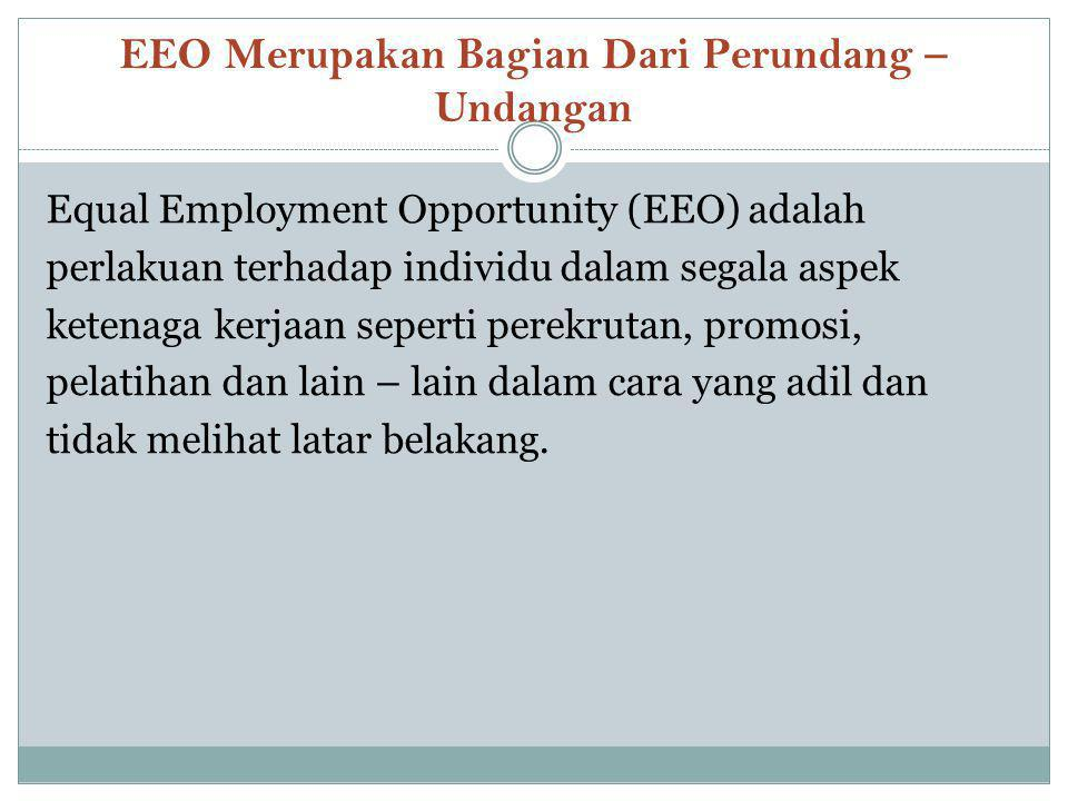 EEO Merupakan Bagian Dari Perundang – Undangan Equal Employment Opportunity (EEO) adalah perlakuan terhadap individu dalam segala aspek ketenaga kerja