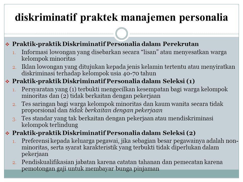 """diskriminatif praktek manajemen personalia  Praktik-praktik Diskriminatif Personalia dalam Perekrutan 1. Informasi lowongan yang disebarkan secara """"l"""
