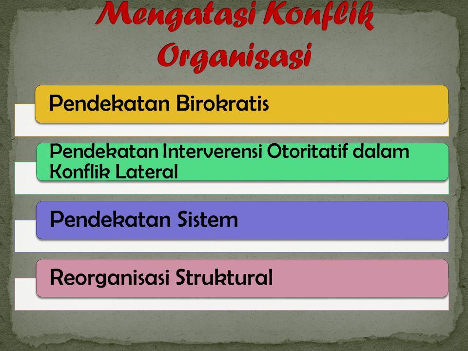 Pendekatan Birokratis Pendekatan Interverensi Otoritatif dalam Konflik Lateral Pendekatan SistemReorganisasi Struktural