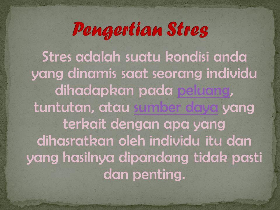Stres adalah suatu kondisi anda yang dinamis saat seorang individu dihadapkan pada peluang, tuntutan, atau sumber daya yang terkait dengan apa yang dihasratkan oleh individu itu dan yang hasilnya dipandang tidak pasti dan penting.peluangsumber daya