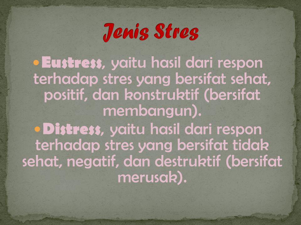 Eustress, yaitu hasil dari respon terhadap stres yang bersifat sehat, positif, dan konstruktif (bersifat membangun).