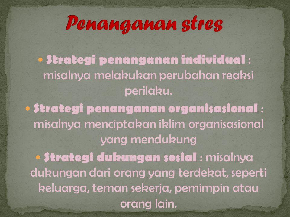 Strategi penanganan individual : misalnya melakukan perubahan reaksi perilaku.