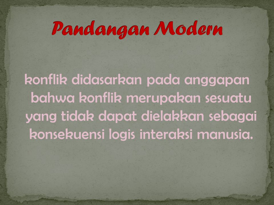 konflik didasarkan pada anggapan bahwa konflik merupakan sesuatu yang tidak dapat dielakkan sebagai konsekuensi logis interaksi manusia.