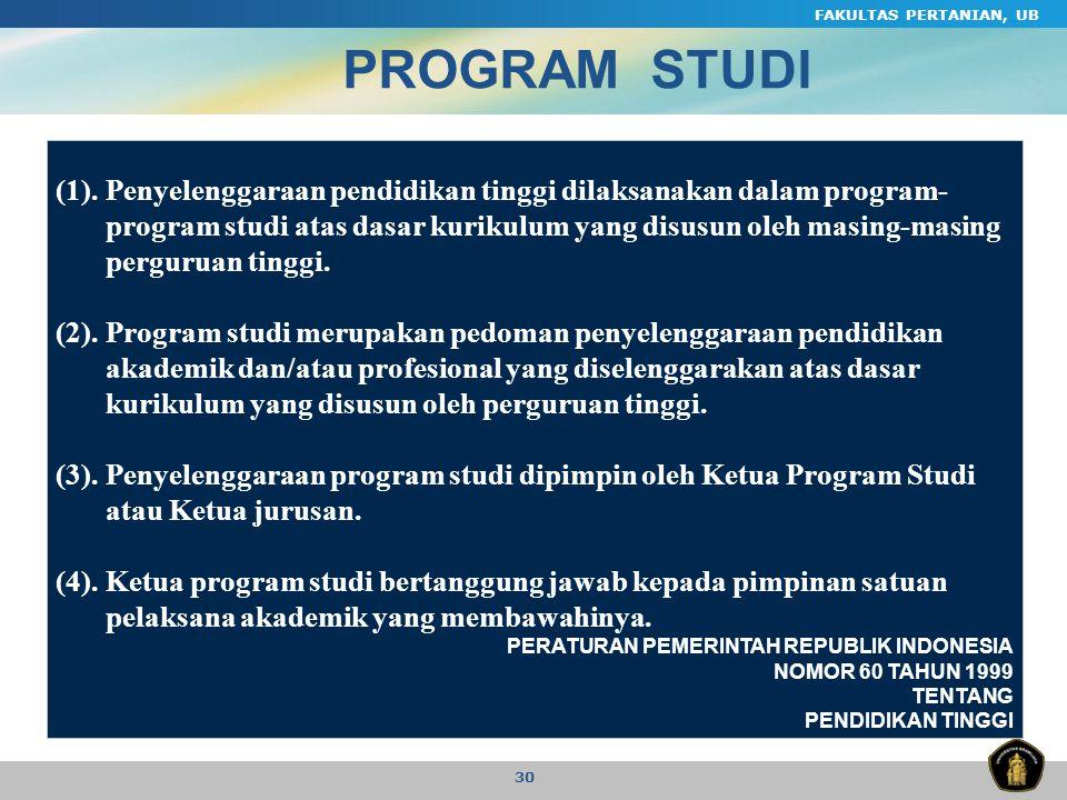 FAKULTAS PERTANIAN, UB 30 (1).Penyelenggaraan pendidikan tinggi dilaksanakan dalam program- program studi atas dasar kurikulum yang disusun oleh masin