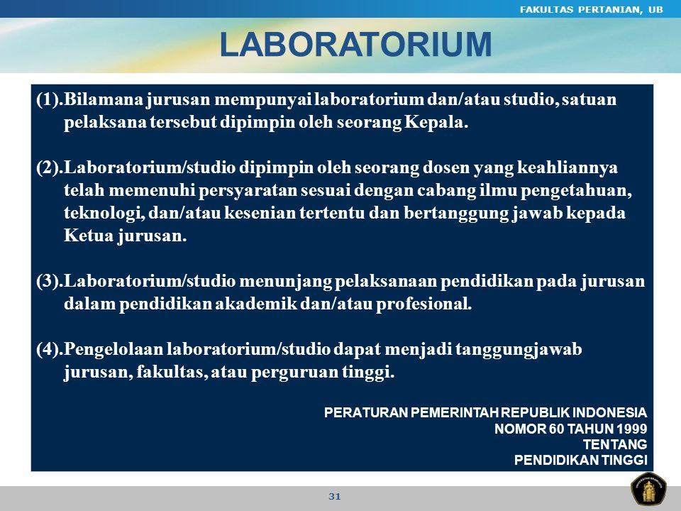 FAKULTAS PERTANIAN, UB 31 (1).Bilamana jurusan mempunyai laboratorium dan/atau studio, satuan pelaksana tersebut dipimpin oleh seorang Kepala. (2).Lab