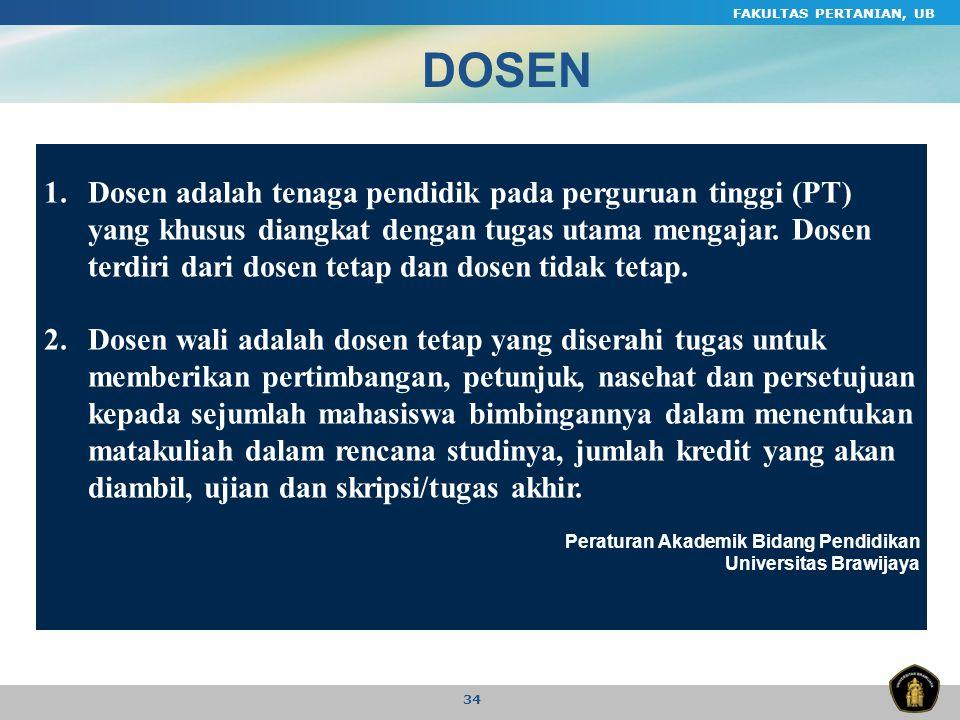 FAKULTAS PERTANIAN, UB 34 1.Dosen adalah tenaga pendidik pada perguruan tinggi (PT) yang khusus diangkat dengan tugas utama mengajar. Dosen terdiri da