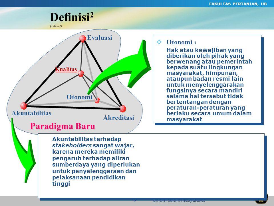 FAKULTAS PERTANIAN, UB 5 Paradigma Baru Definisi 2 (1 dari 2) Otonomi Evaluasi Akreditasi Akuntabilitas Kualitas  Otonomi : Hak atau kewajiban yang d